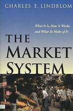 The Market System: What It Is, How It Works, and What to Make of It by Professo
