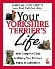 Your Yorkshire Terrier's Life: Your Complete Guide to Raising Your Pet-ExLibrary