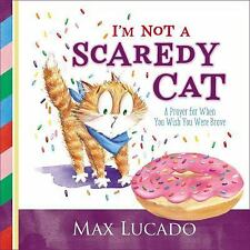 I'm Not a Scaredy-Cat : A Prayer for When You Wish You Were Brave by Max...