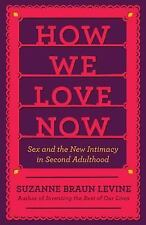 How We Love Now: Sex and the New Intimacy in Second Adulthood Levine, Suzanne B