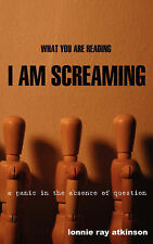NEW What You Are Reading I Am Screaming: A Panic in the Absence of Question