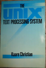 The Unix Text Processing System, by Kaare Christian. 1987 First edition. Fine.