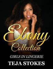 Lingerie Models: Ebony Collection : Girls InLingerie by Teja Stokes (2015,...