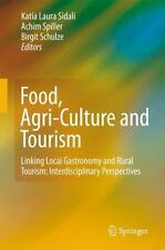 Food, Agri-Culture and Tourism : Linking Local Gastronomy and Rural Tourism:...