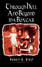 Through Hell and Beyond in a Boxcar (Paperback or Softback)