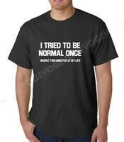 Men's I Tried To Be Normal Once Worst Two Minutes Of My Life T Shirt Funny Tee