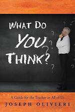 NEW What Do You Think?: A Guide for the Teacher in All of Us by Joseph Olivieri