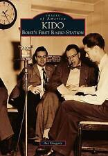 NEW KIDO: Boise's First Radio Station (Images of America) by Art Gregory