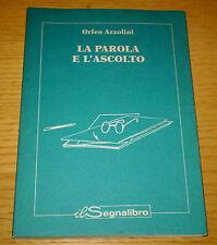 LA PAROLA E L'ASCOLTO Educazione Comunicazione Azzolini Ediz. IL SEGNALIBRO 1998