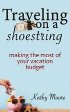 Traveling on a Shoestring : Making the Most of Your Vacation Budget by Kathy...