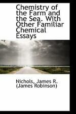 Chemistry of the Farm and the Sea with Other Familiar Chemical Essays by...