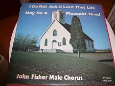 JOHN FISHER MALE CHORUS I DO NOT ASK O LORD THAT LIFE BE PLEASANT ROAD-LP-NM-NS