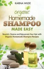 Homemade Shampoo Made Easy : Nourish, Cleanse and Rejuvenate Your Hair with...