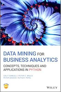 Data Mining for Business Analytics : Concepts, Techniques and Applications in...