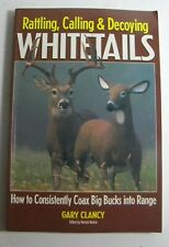 Rattling, Calling & Decoying Whitetails by Gary Clancy