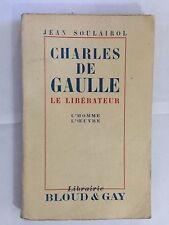 CHARLES DE GAULLE LE LIBERATEUR 1944 JEAN SOULAIROL