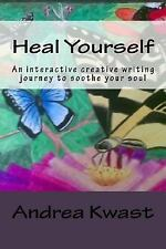 Heal Yourself : An Interactive Creative Writing Journey to Soothe Your Soul...