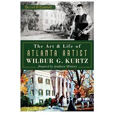 The Art and Life of Atlanta Artist Wilbur G. Kurtz:: Inspired by Southern