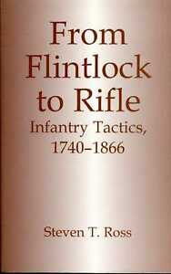 Ross, Steven T. FROM FLINTLOCK TO RIFLE : INFANTRY TACTICS, 1740-1866 Paperback