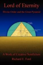 Lord of Eternity : Divine Order and the Great Pyramid by Richard E. Ford...