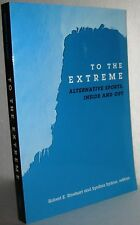 To the Extreme Alternative Sports Inside and Out 2003 by Robert E. Rinehart book