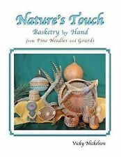 Nature's Touch : Basketry by Hand from Pine Needles and Gourds by Vicky...