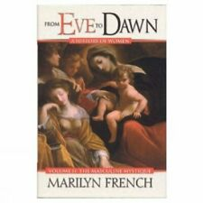 From Eve to Dawn: Masculine Mystique v. 2 By Marilyn French