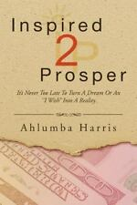 Inspired2Prosper: It's Never Too Late to Turn a Dream Or An I Wish into a