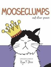 Mooseclumps by Ryan T. Bliss (2013, Hardcover)