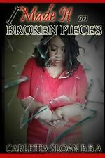 I Made It on Broken Pieces by Carletta Sloan (2013, Paperback)