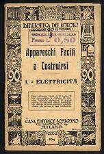 Apparecchi facili a costruirsi - Sonzogno 1930 Biblioteca del Popolo Elettricità