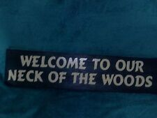 HANDMADE WELCOME TO OUR NECK OF THE WOODS  WOOD SIGN 5.5 BY 22  OFF WHT VINYL