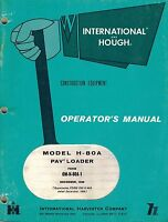 """INTERNATIONAL/HOUGH H80A PAY LOADER OPERATOR'S  MANUAL """"NEW"""""""