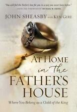 At Home in the Father's House : Where You Belong As a Child of the King by John