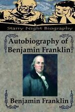 Autobiography of Benjamin Franklin by Benjamin Franklin (2013, Paperback)
