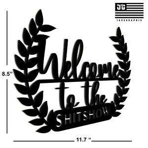 Welcome to the Shitshow Sign - Aluminum Composite Outdoor Durable 3 colors avail