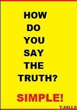 How Do You Say the Truth? Simple by T. Hills (2012, Paperback)