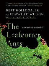 The Leafcutter Ants : Civilization by Instinct by Edward O. Wilson and Bert...