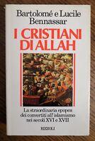 BERTALOME E LUCILE BENNASSAR - I CRISTIANI DI ALLAH - 1ED. 1991 RIZZOLI (BQ)