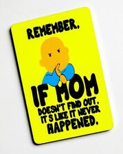 Remember if Mom does not find out / Hasn't happened : Fridge Magnet /Small Plaqu