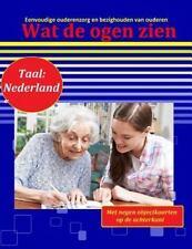 Wat de Ogen Zien : Eenvoudige Ouderenzorg en Bezighouden Van Ouderen (Taal:...