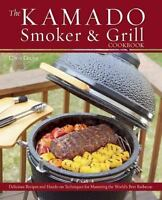 The Kamado Smoker & Grill Cookbook: Delicious Recipes and Hands-On Techniques fo