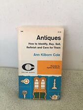 Antiques: How To Identify, Buy, Sell, Refinish and Care For Them by Ann Kilburn