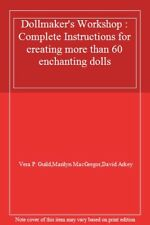 Dollmaker's Workshop : Complete Instructions for creating more than 60 enchant,