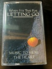 When It's Time for Letting Go Music to Heal the Heart audio cassette