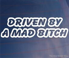 DRIVEN BY A MAD BITCH Funny/Novelty Girly Car/Van/Window/Bumper Vinyl Sticker