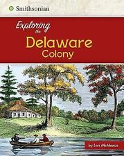 Exploring the 13 Colonies: Exploring the Delaware Colony by Lori McManus...