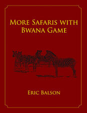 MORE SAFARIS BWANA GAME Eric Balson African Hunting Hunt ManEaters lion elephant