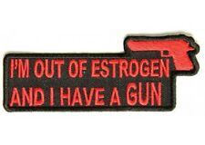 IM OUT OF ESTROGEN AND I HAVE A GUN EMBROIDERED IRON ON PATCH
