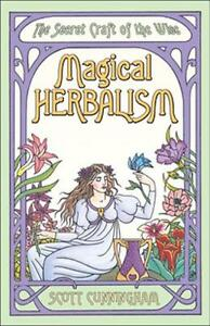 Magical Herbalism: The Secret Craft of The Wise, by Scott Cunningham!
